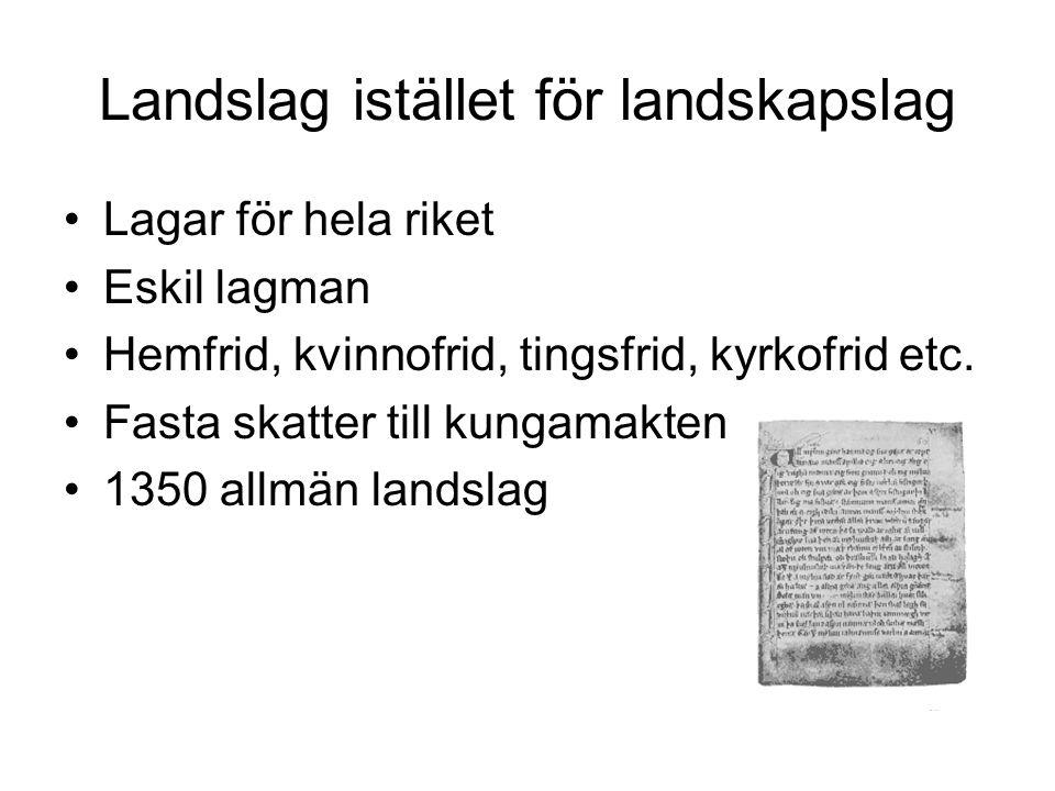 Landslag istället för landskapslag •Lagar för hela riket •Eskil lagman •Hemfrid, kvinnofrid, tingsfrid, kyrkofrid etc.