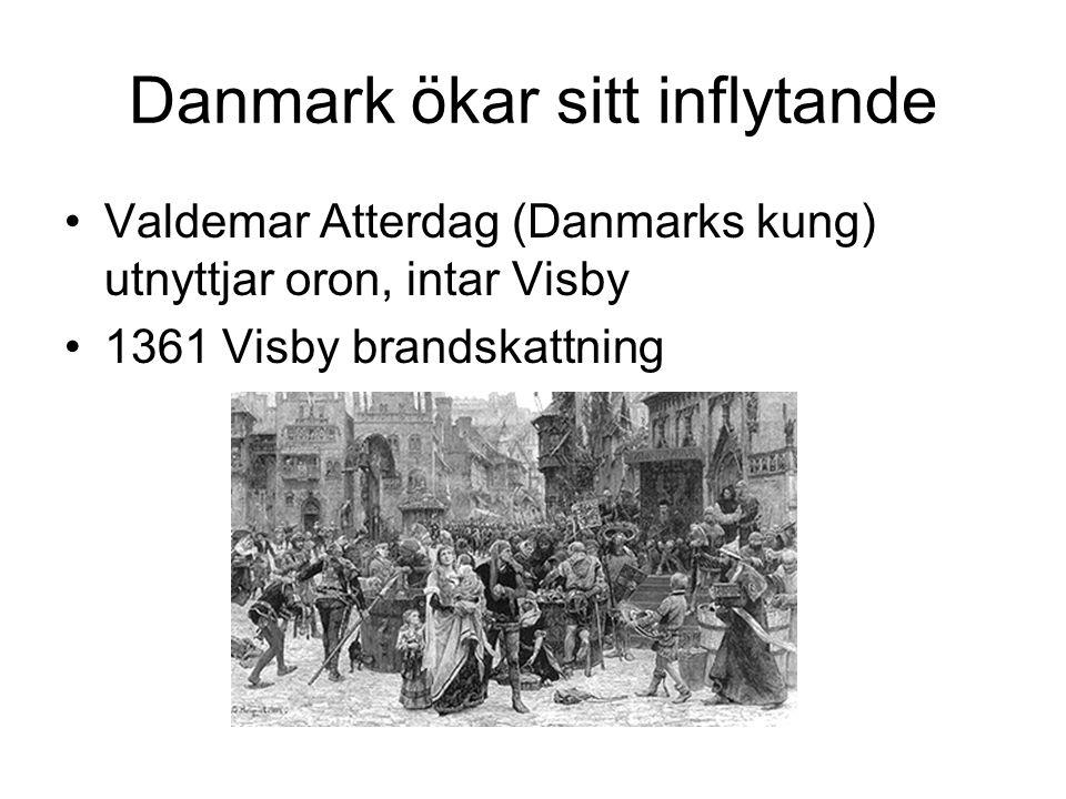 Danmark ökar sitt inflytande •Valdemar Atterdag (Danmarks kung) utnyttjar oron, intar Visby •1361 Visby brandskattning