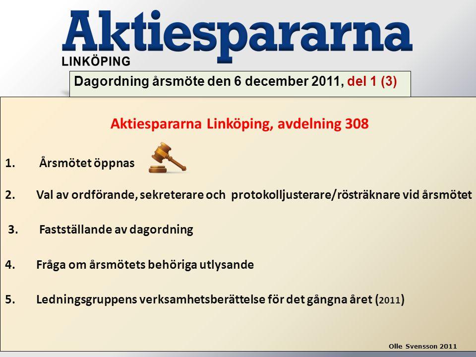 Aktiespararna Linköping, avdelning 308 1. Årsmötet öppnas 2. Val av ordförande, sekreterare och protokolljusterare/rösträknare vid årsmötet 3. Faststä