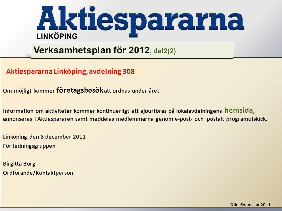 Aktiespararna Linköping, avdelning 308 Om möjligt kommer företagsbesök att ordnas under året. Information om aktiviteter kommer kontinuerligt att ajou