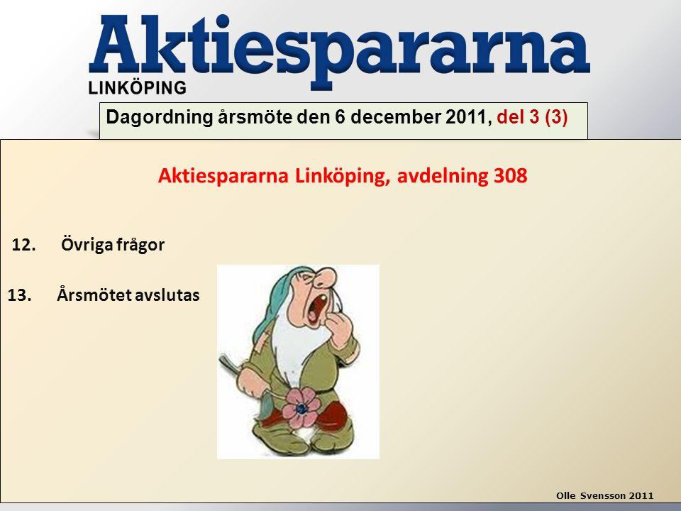 Aktiespararna Linköping, avdelning 308 12. Övriga frågor 13. Årsmötet avslutas Dagordning årsmöte den 6 december 2011, del 3 (3) Olle Svensson 2011