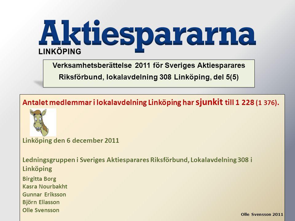 Antalet medlemmar i lokalavdelning Linköping har sjunkit till 1 228 (1 376). Linköping den 6 december 2011 Ledningsgruppen i Sveriges Aktiesparares Ri