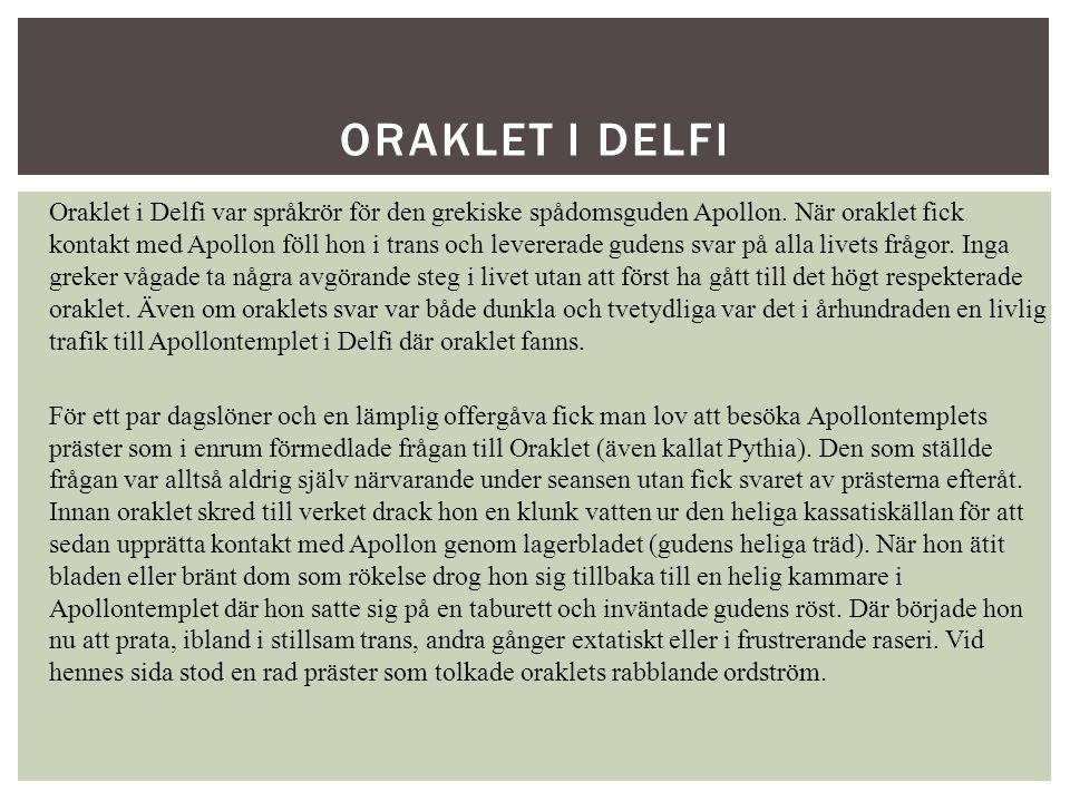 Oraklet i Delfi var språkrör för den grekiske spådomsguden Apollon. När oraklet fick kontakt med Apollon föll hon i trans och levererade gudens svar p