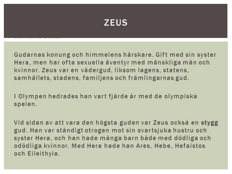 Zeus var den mäktigaste guden, och hade tagit makten från sin far Kronos. Gudarnas konung och himmelens härskare. Gift med sin syster Hera, men har of