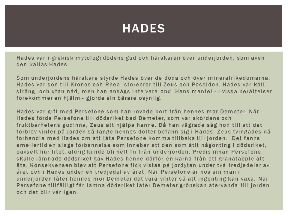 Hades var i grekisk mytologi dödens gud och härskaren över underjorden, som även den kallas Hades. Som underjordens härskare styrde Hades över de döda
