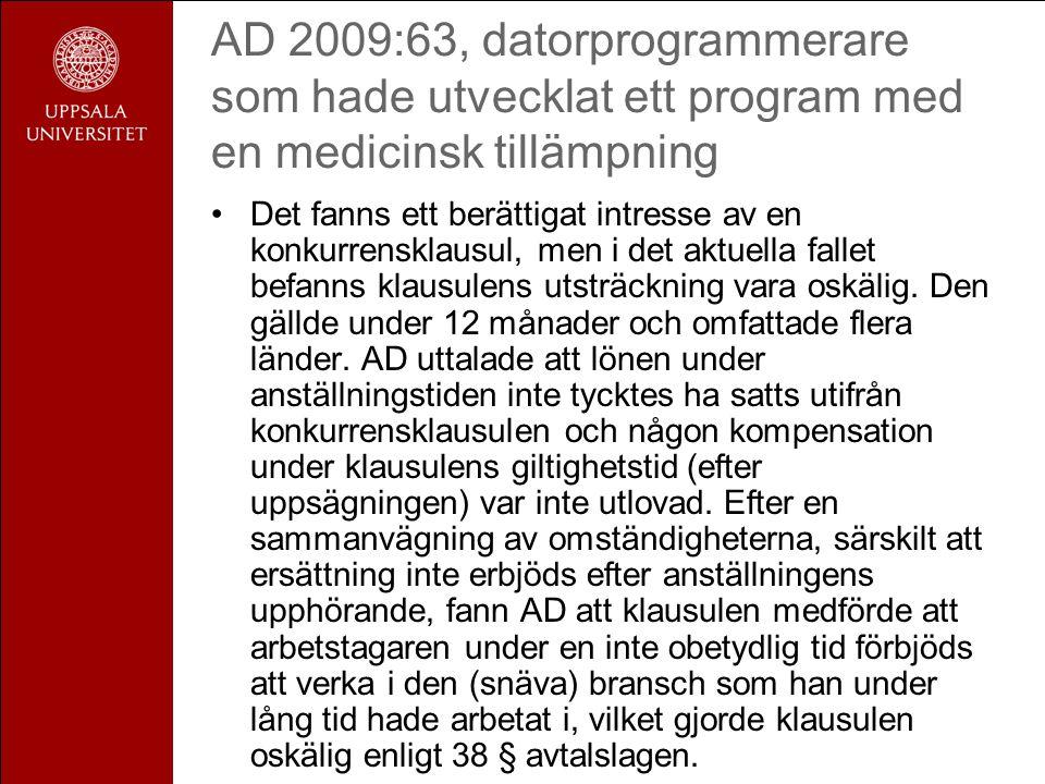 AD 2009:63, datorprogrammerare som hade utvecklat ett program med en medicinsk tillämpning •Det fanns ett berättigat intresse av en konkurrensklausul, men i det aktuella fallet befanns klausulens utsträckning vara oskälig.