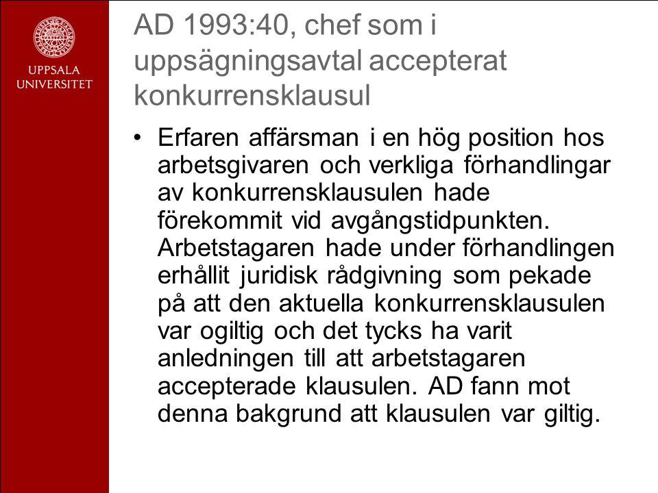 AD 1993:40, chef som i uppsägningsavtal accepterat konkurrensklausul •Erfaren affärsman i en hög position hos arbetsgivaren och verkliga förhandlingar av konkurrensklausulen hade förekommit vid avgångstidpunkten.