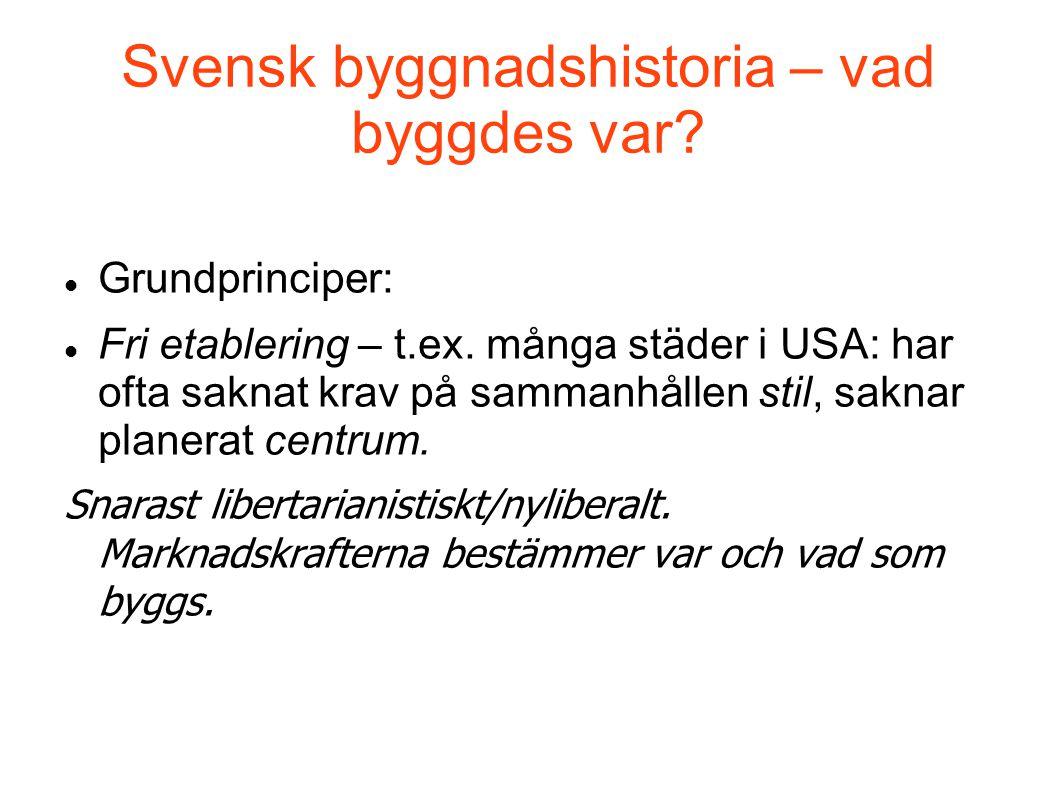 Svensk byggnadshistoria – vad byggdes var?  Grundprinciper:  Fri etablering – t.ex. många städer i USA: har ofta saknat krav på sammanhållen stil, s