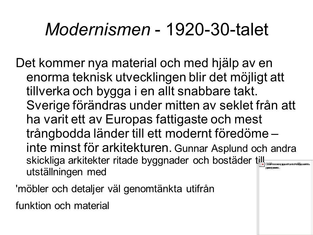 Modernismen - 1920-30-talet Det kommer nya material och med hjälp av en enorma teknisk utvecklingen blir det möjligt att tillverka och bygga i en allt snabbare takt.