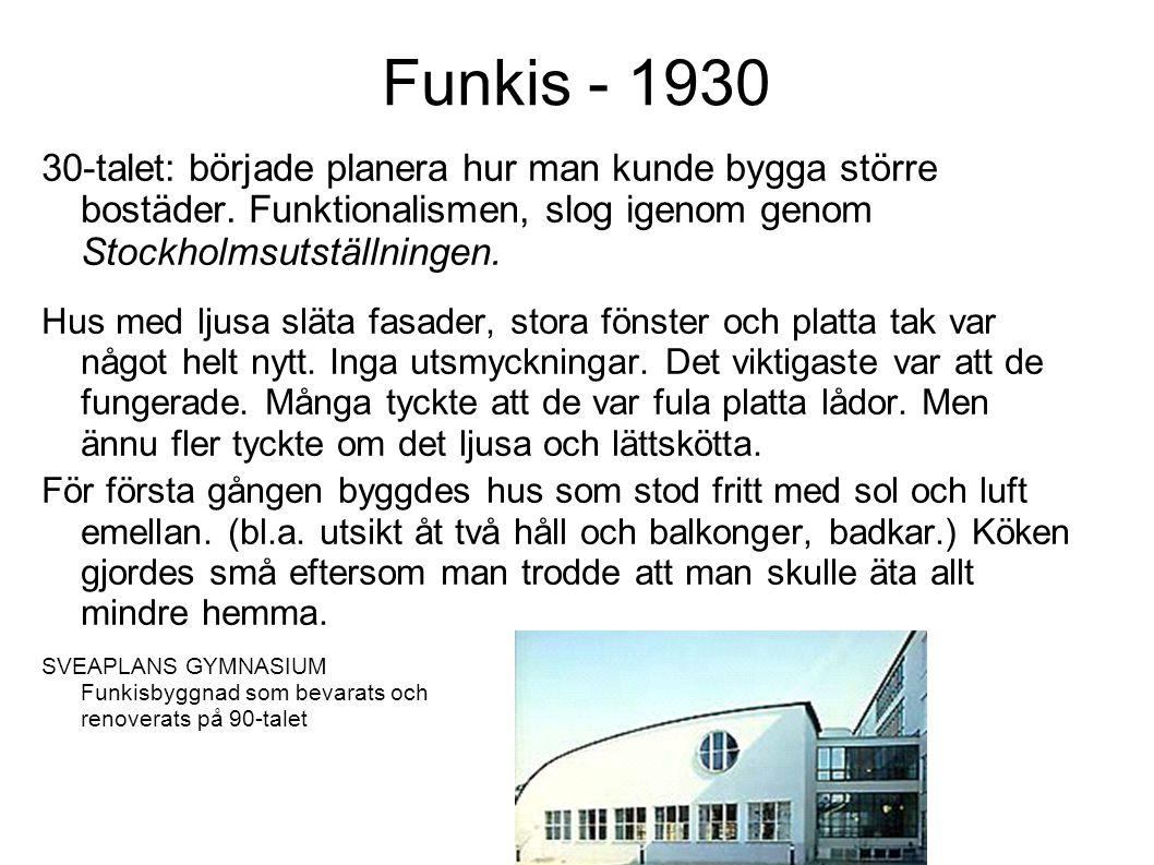Funkis - 1930 30-talet: började planera hur man kunde bygga större bostäder.