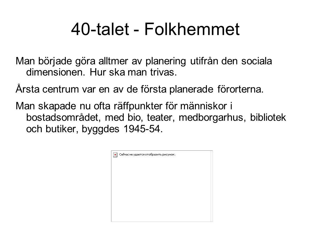 40-talet - Folkhemmet Man började göra alltmer av planering utifrån den sociala dimensionen.