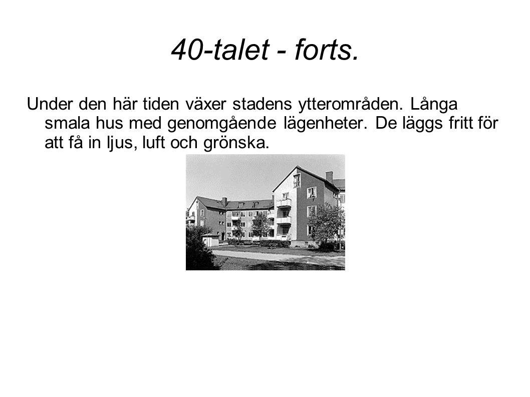 40-talet - forts.Under den här tiden växer stadens ytterområden.