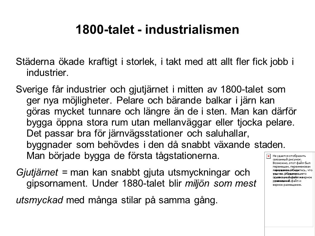 1800-talet - industrialismen Städerna ökade kraftigt i storlek, i takt med att allt fler fick jobb i industrier. Sverige får industrier och gjutjärnet
