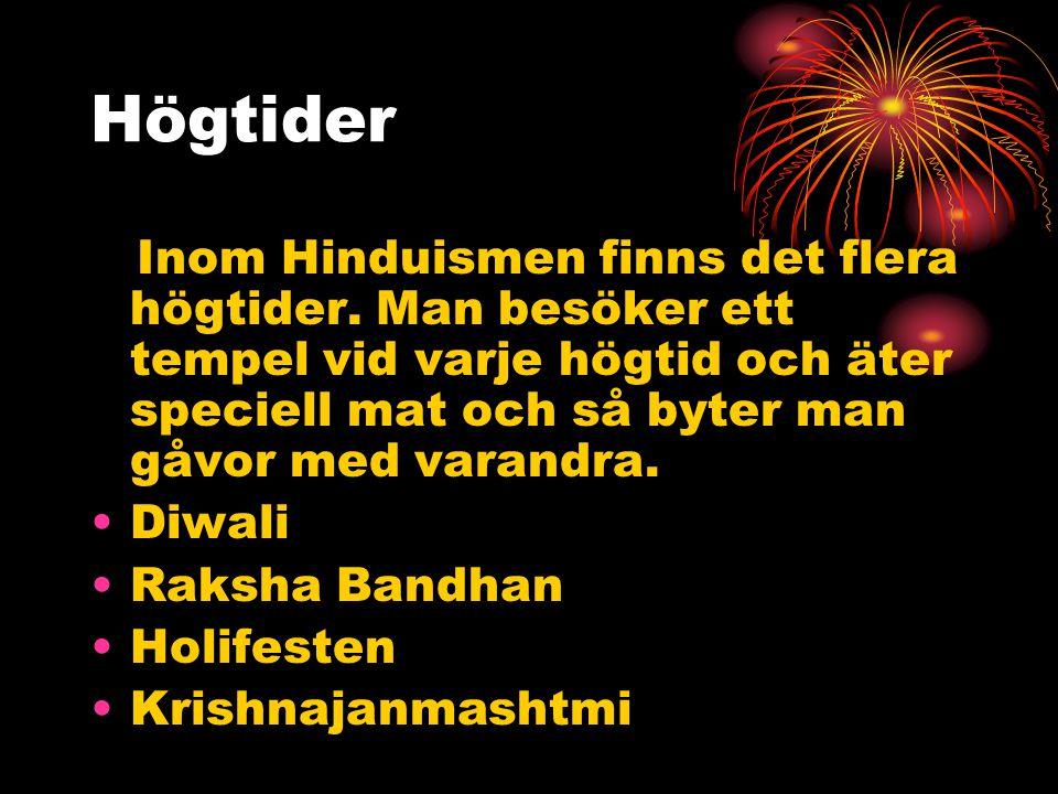 Högtider Inom Hinduismen finns det flera högtider. Man besöker ett tempel vid varje högtid och äter speciell mat och så byter man gåvor med varandra.