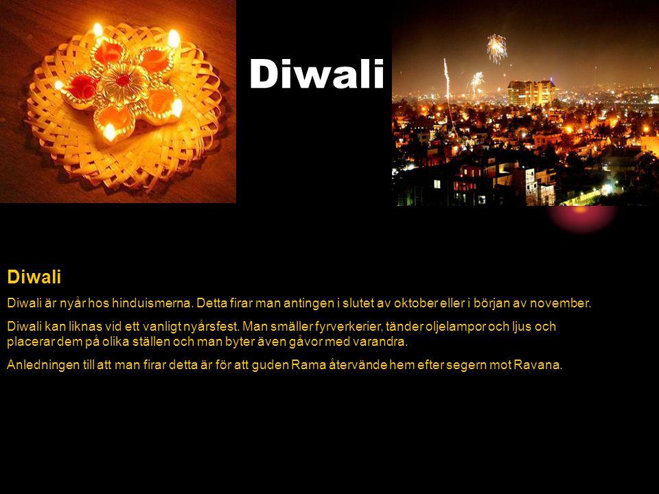 Diwali Diwali är nyår hos hinduismerna. Detta firar man antingen i slutet av oktober eller i början av november. Diwali kan liknas vid ett vanligt nyå