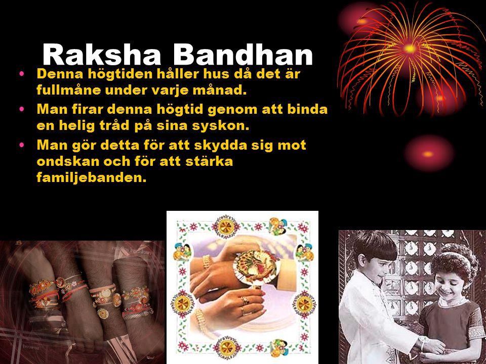 Raksha Bandhan •Denna högtiden håller hus då det är fullmåne under varje månad. •Man firar denna högtid genom att binda en helig tråd på sina syskon.