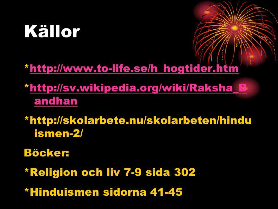 Källor *http://www.to-life.se/h_hogtider.htmhttp://www.to-life.se/h_hogtider.htm *http://sv.wikipedia.org/wiki/Raksha_B andhanhttp://sv.wikipedia.org/