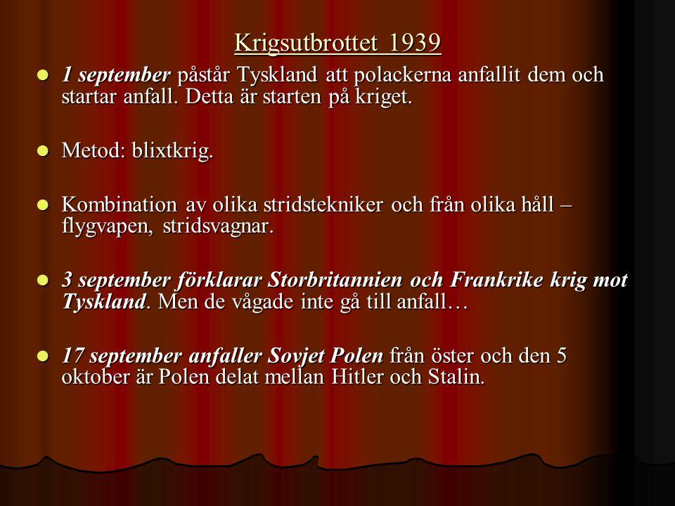 Krigsutbrottet 1939 1111 september påstår Tyskland att polackerna anfallit dem och startar anfall.