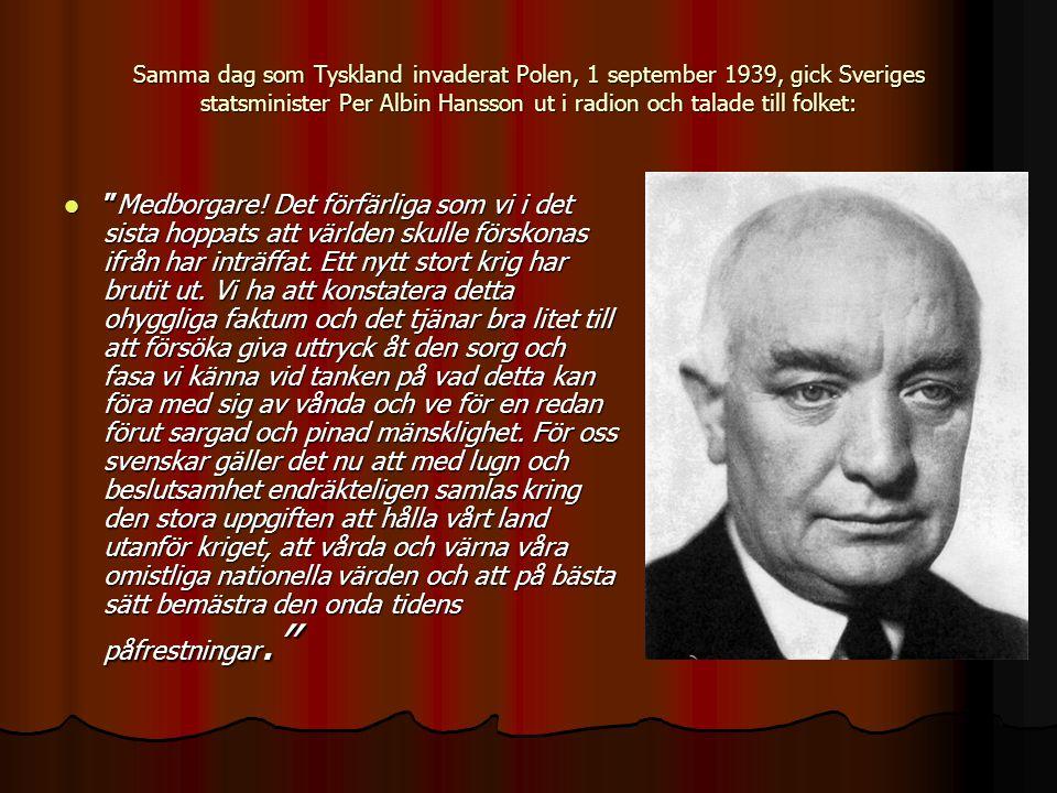 Samma dag som Tyskland invaderat Polen, 1 september 1939, gick Sveriges statsminister Per Albin Hansson ut i radion och talade till folket:  Medborgare.