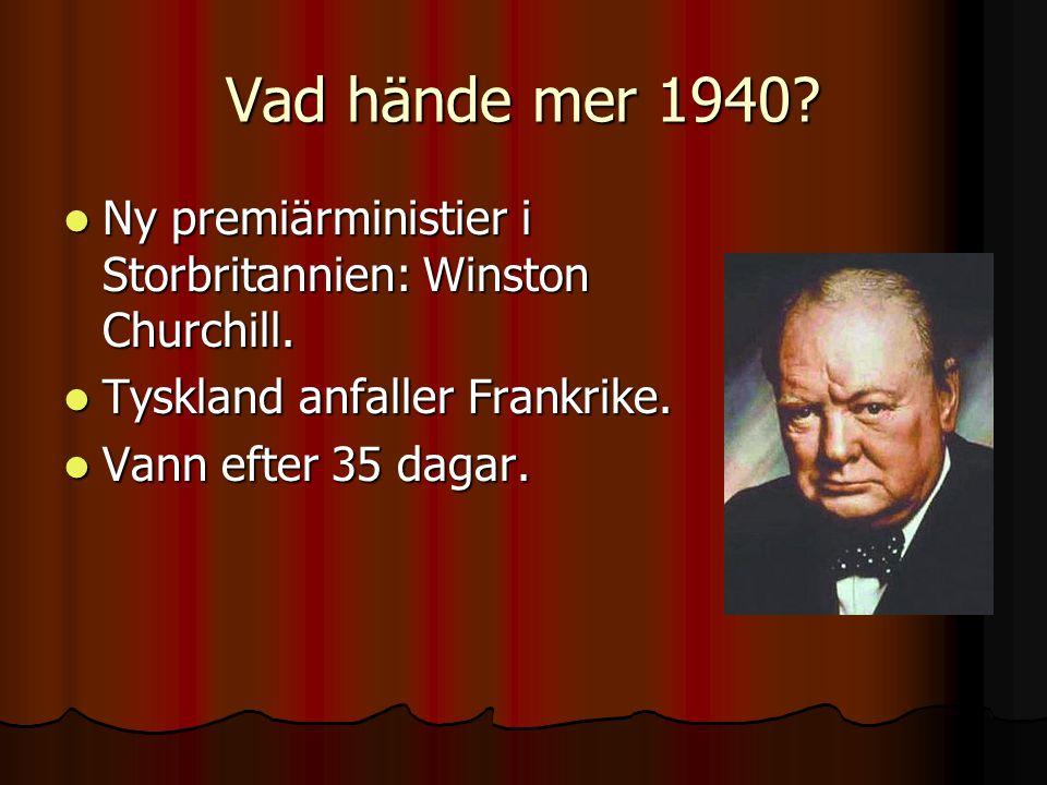 Vad hände mer 1940.NNNNy premiärministier i Storbritannien: Winston Churchill.