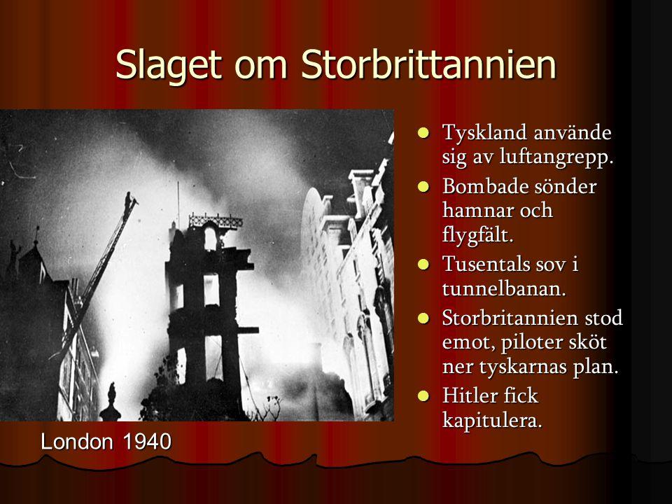 Slaget om Storbrittannien London 1940  Tyskland använde sig av luftangrepp.