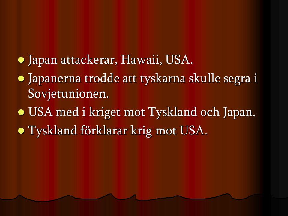  Japan attackerar, Hawaii, USA. Japanerna trodde att tyskarna skulle segra i Sovjetunionen.