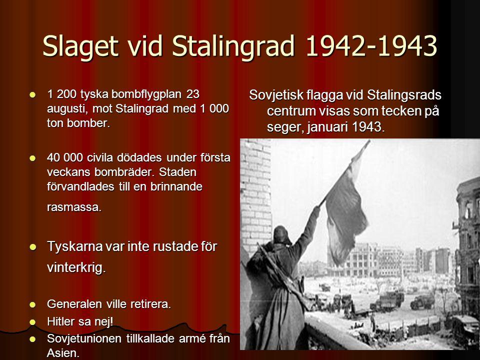 Slaget vid Stalingrad 1942-1943  1 200 tyska bombflygplan 23 augusti, mot Stalingrad med 1 000 ton bomber.
