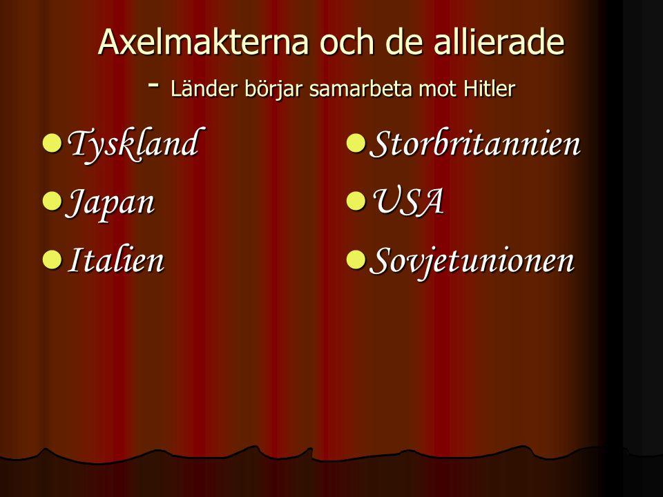 Axelmakterna och de allierade - Länder börjar samarbeta mot Hitler  Tyskland  Japan  Italien  Storbritannien  USA  Sovjetunionen