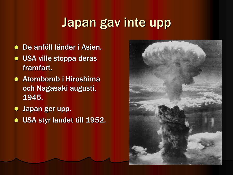 Japan gav inte upp  De anföll länder i Asien. USA ville stoppa deras framfart.