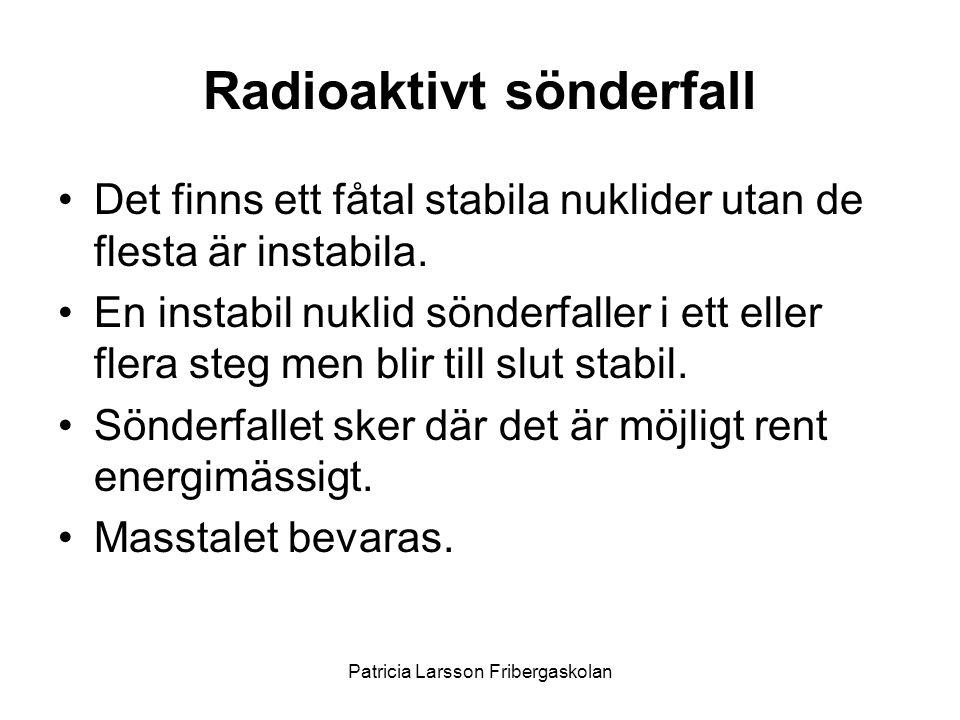 Radioaktivt sönderfall •Det finns ett fåtal stabila nuklider utan de flesta är instabila. •En instabil nuklid sönderfaller i ett eller flera steg men