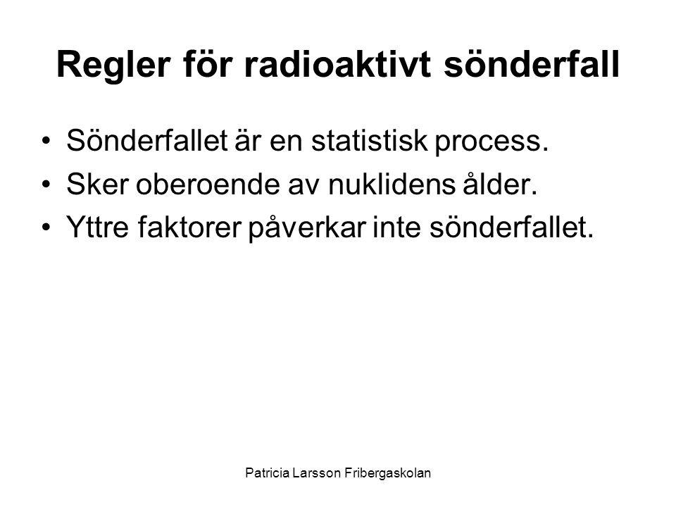Regler för radioaktivt sönderfall •Sönderfallet är en statistisk process. •Sker oberoende av nuklidens ålder. •Yttre faktorer påverkar inte sönderfall