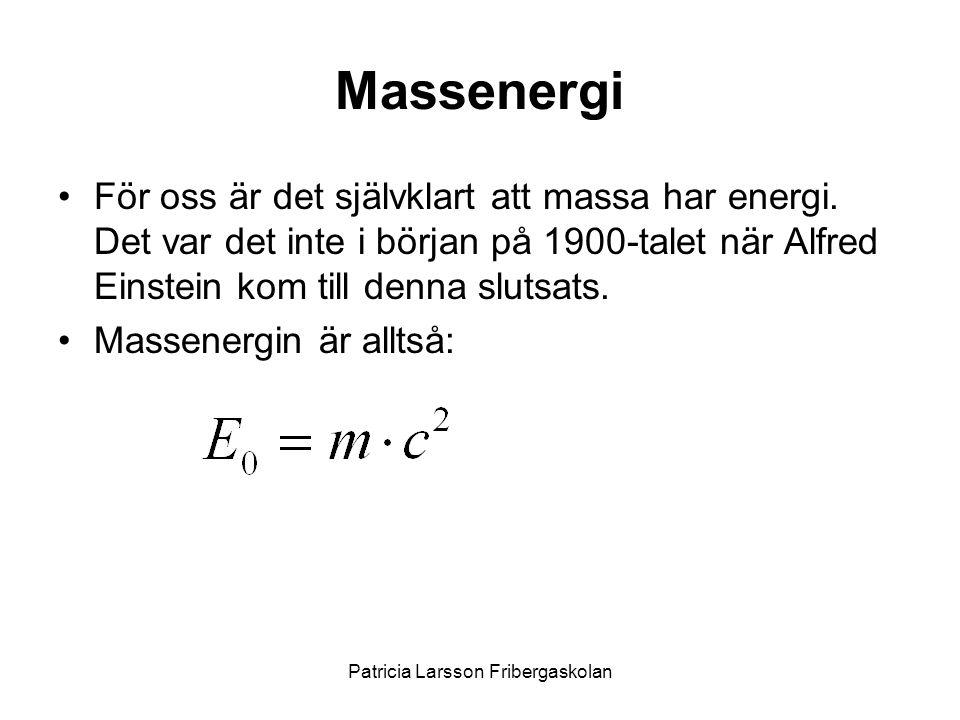 Massenergi •För oss är det självklart att massa har energi. Det var det inte i början på 1900-talet när Alfred Einstein kom till denna slutsats. •Mass