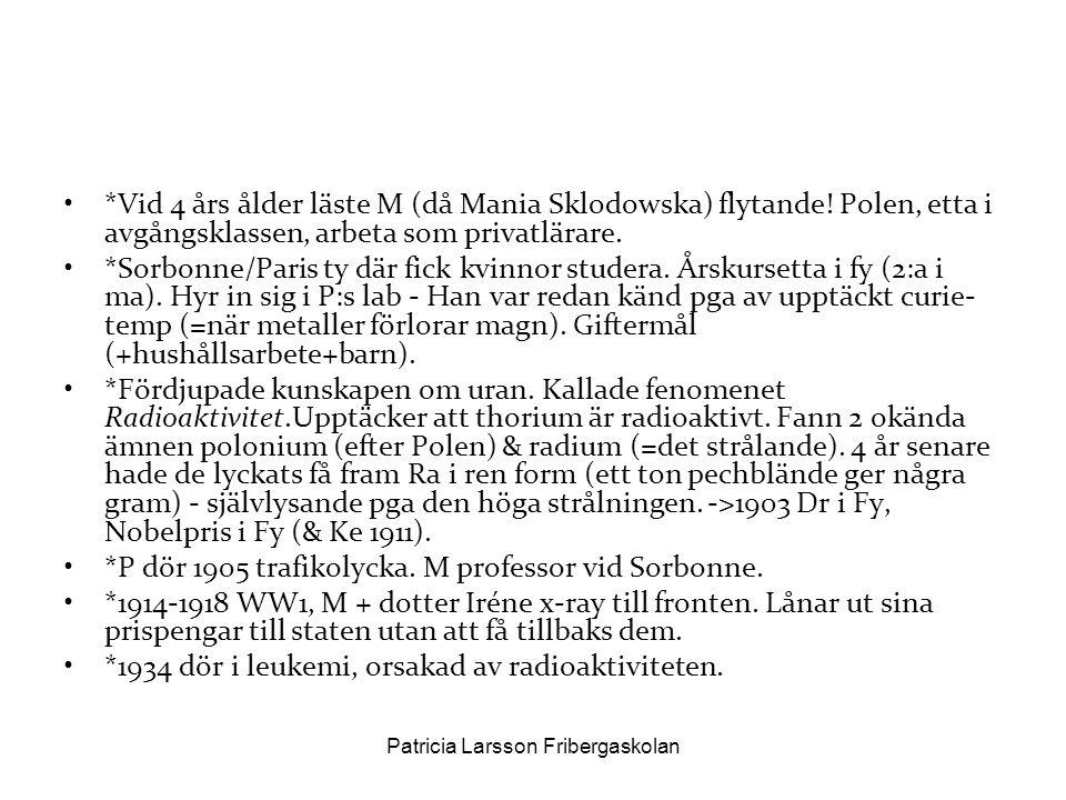 •*Vid 4 års ålder läste M (då Mania Sklodowska) flytande! Polen, etta i avgångsklassen, arbeta som privatlärare. •*Sorbonne/Paris ty där fick kvinnor