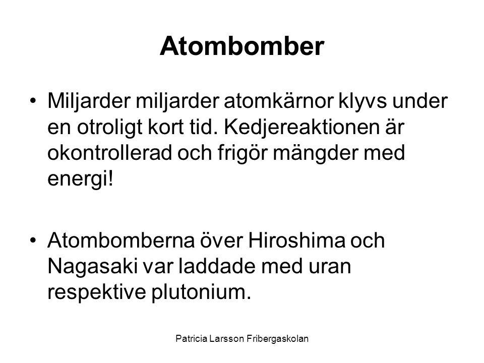 Atombomber •Miljarder miljarder atomkärnor klyvs under en otroligt kort tid. Kedjereaktionen är okontrollerad och frigör mängder med energi! •Atombomb