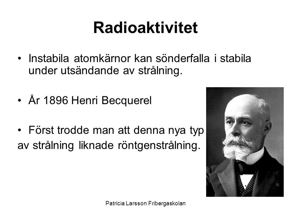 Radioaktivitet •Instabila atomkärnor kan sönderfalla i stabila under utsändande av strålning. •År 1896 Henri Becquerel •Först trodde man att denna nya