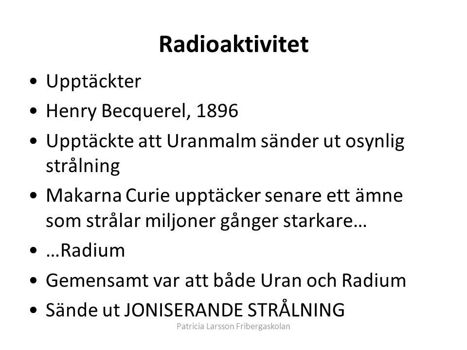 Radioaktivitet •Upptäckter •Henry Becquerel, 1896 •Upptäckte att Uranmalm sänder ut osynlig strålning •Makarna Curie upptäcker senare ett ämne som str
