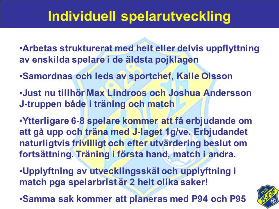 Individuell spelarutveckling •Arbetas strukturerat med helt eller delvis uppflyttning av enskilda spelare i de äldsta pojklagen •Samordnas och leds av