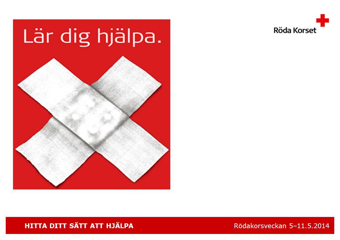 HITTA DITT SÄTT ATT HJÄLPA Rödakorsveckan 5–11.5.2014 Under Rödakorsveckan • Uppmuntrar vi människor att hjälpa behövande.