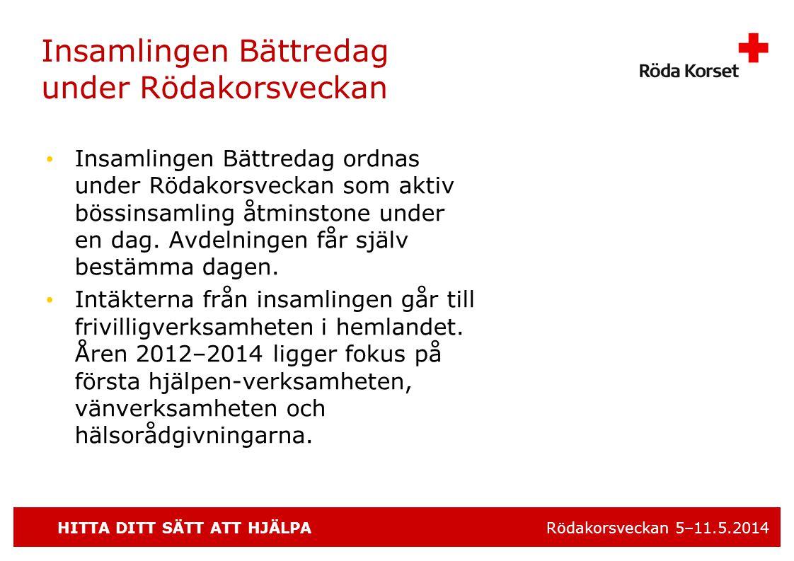 HITTA DITT SÄTT ATT HJÄLPA Rödakorsveckan 5–11.5.2014 Insamlingen Bättredag under Rödakorsveckan • Insamlingen Bättredag ordnas under Rödakorsveckan som aktiv bössinsamling åtminstone under en dag.