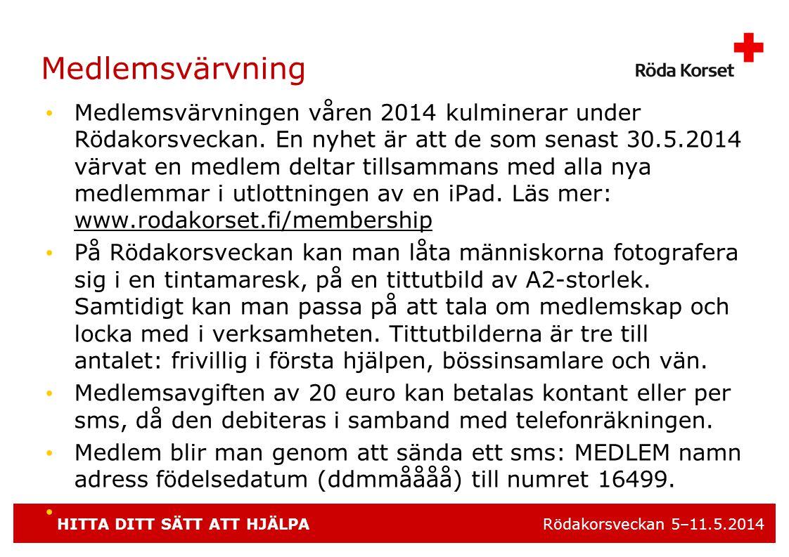 HITTA DITT SÄTT ATT HJÄLPA Rödakorsveckan 5–11.5.2014 Medlemsvärvning • Medlemsvärvningen våren 2014 kulminerar under Rödakorsveckan.