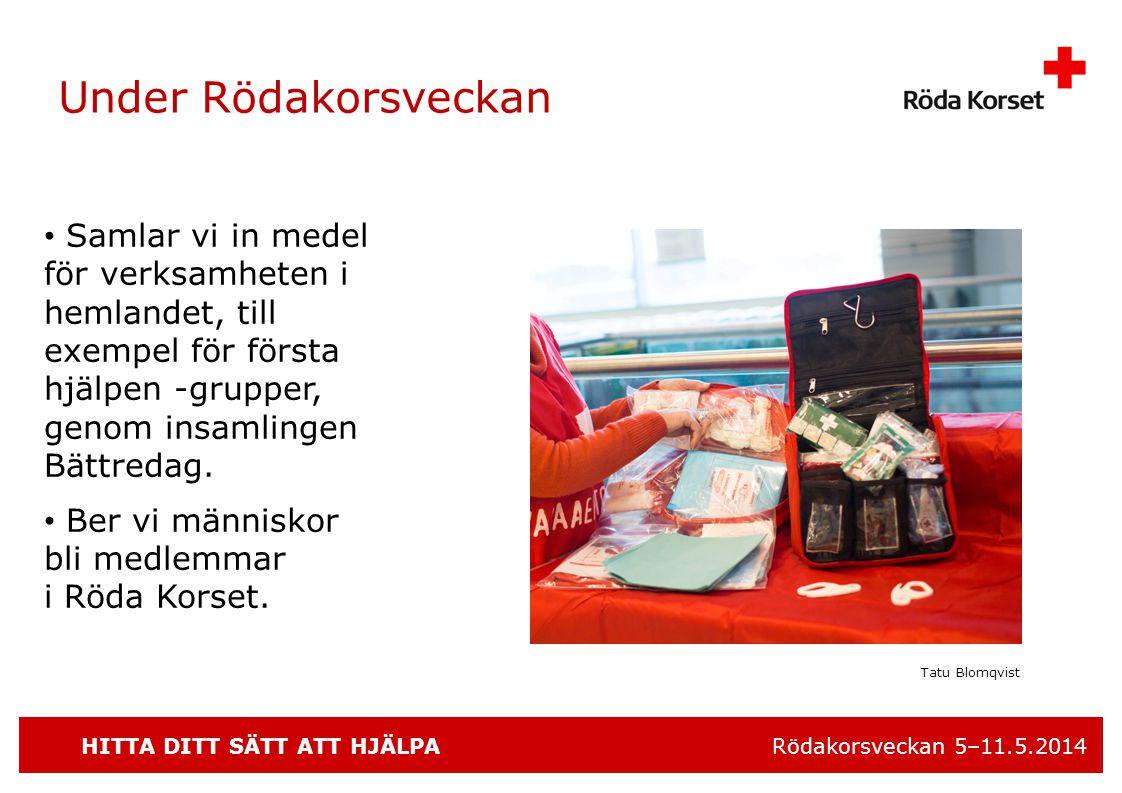 HITTA DITT SÄTT ATT HJÄLPA Rödakorsveckan 5–11.5.2014 Under Rödakorsveckan • Samlar vi in medel för verksamheten i hemlandet, till exempel för första hjälpen -grupper, genom insamlingen Bättredag.