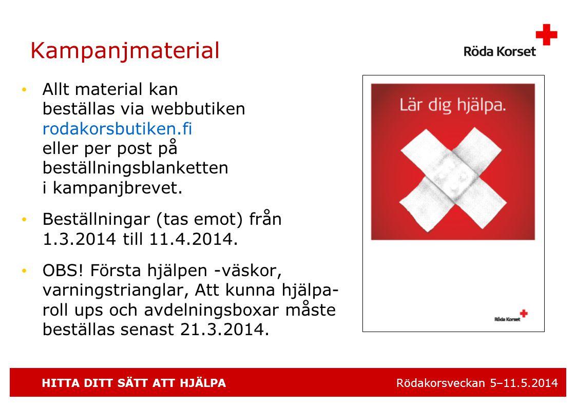 HITTA DITT SÄTT ATT HJÄLPA Rödakorsveckan 5–11.5.2014 Kampanjmaterial • Allt material kan beställas via webbutiken rodakorsbutiken.fi eller per post på beställningsblanketten i kampanjbrevet.