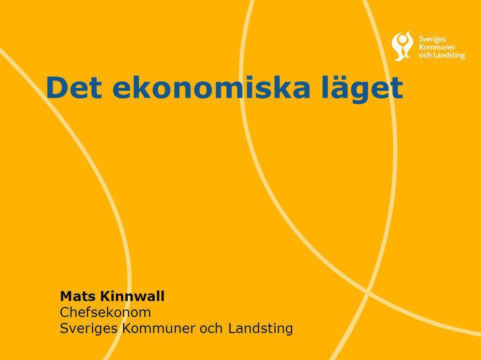1 Svenska Kommunförbundet och Landstingsförbundet i samverkan Det ekonomiska läget Mats Kinnwall Chefsekonom Sveriges Kommuner och Landsting