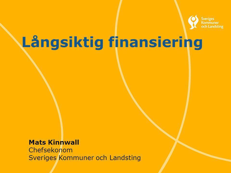 33 Svenska Kommunförbundet och Landstingsförbundet i samverkan Långsiktig finansiering Mats Kinnwall Chefsekonom Sveriges Kommuner och Landsting
