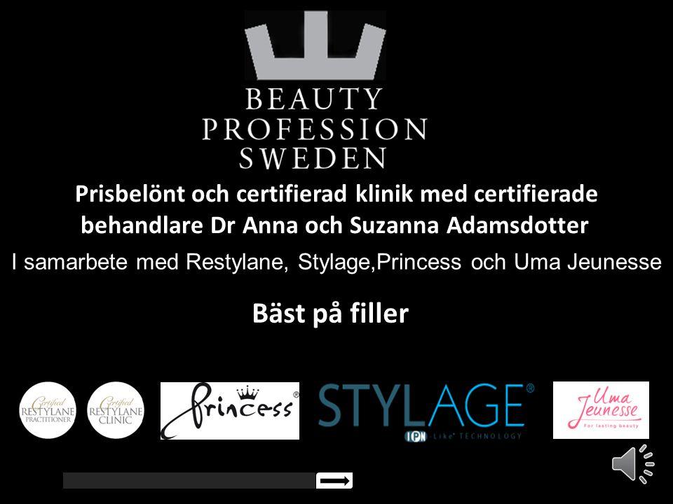 I samarbete med Restylane, Stylage,Princess och Uma Jeunesse Prisbelönt och certifierad klinik med certifierade behandlare Dr Anna och Suzanna Adamsdo
