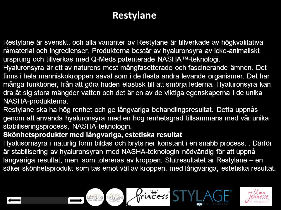Restylane Restylane är svenskt, och alla varianter av Restylane är tillverkade av högkvalitativa råmaterial och ingredienser. Produkterna består av hy