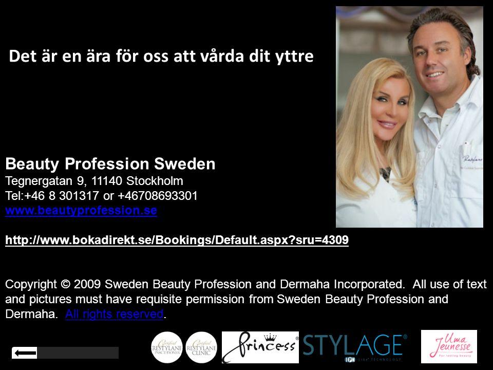 Beauty Profession Sweden Tegnergatan 9, 11140 Stockholm Tel:+46 8 301317 or +46708693301 www.beautyprofession.se http://www.bokadirekt.se/Bookings/Def