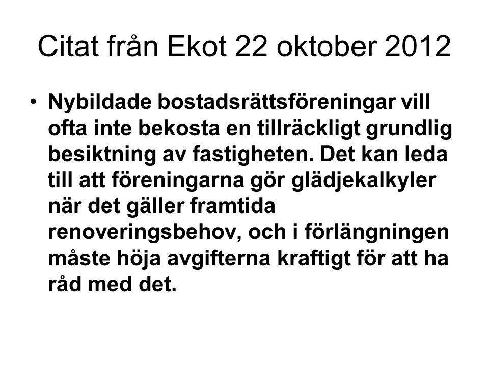 Citat från Ekot 22 oktober 2012 •Nybildade bostadsrättsföreningar vill ofta inte bekosta en tillräckligt grundlig besiktning av fastigheten.