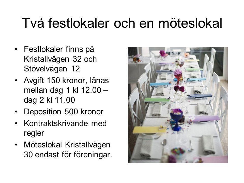 Två festlokaler och en möteslokal •Festlokaler finns på Kristallvägen 32 och Stövelvägen 12 •Avgift 150 kronor, lånas mellan dag 1 kl 12.00 – dag 2 kl 11.00 •Deposition 500 kronor •Kontraktskrivande med regler •Möteslokal Kristallvägen 30 endast för föreningar.