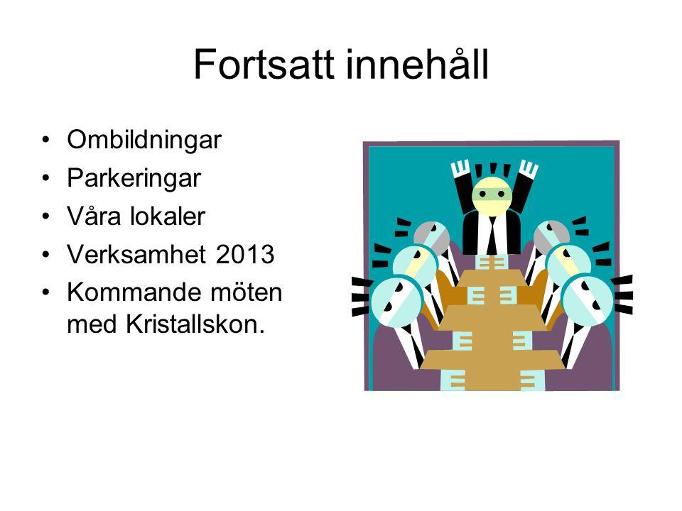 Fortsatt innehåll •Ombildningar •Parkeringar •Våra lokaler •Verksamhet 2013 •Kommande möten med Kristallskon.